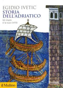 Storia dell'Adriatico Un mare e la sua civiltà di Egidio Ivetic